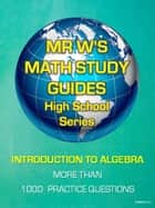 SECONDARY SCHOOL ALGEBRA PRACTICE QUESTIONS - INCLUDING MORE THAN 1100 PRACTICE QUESTIONS AND ANSWERS ebook by Dennis Weichman