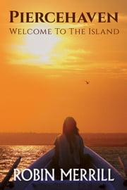 Piercehaven - Welcome to the Island ebook by Robin Merrill