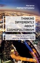 Thinking Differently About Cosmopolitanism ebook by Marianna Papastephanou