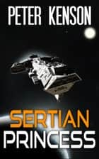 Sertian Princess ebook by Peter Kenson