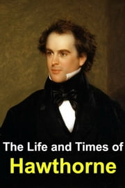 The Life and Times of Nathaniel Hawthorne ebook by Golgotha Press