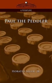 Paul The Peddler ebook by Horatio Alger,Jr.
