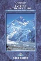 Everest: A Trekker's Guide - Trekking routes in Nepal and Tibet ebook by Kev Reynolds
