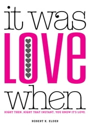 It Was Love When... - Tales from the Beginning of Love ebook by Robert Elder
