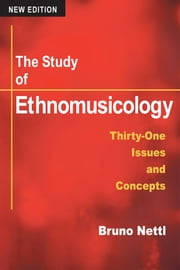 The Study of Ethnomusicology - Thirty-one Issues and Concepts ebook by Bruno Nettl