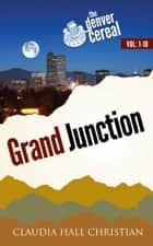 Grand Junction: 6 years of Denver Cereal in 10 books ebook by Claudia Hall Christian
