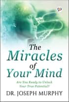 Miracles of Your Mind - Are you ready to unlock your true potential? ebook by Dr. Joseph Murphy