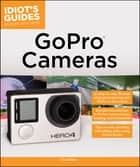 Idiot's Guides: GoPro Cameras ebook by Chad Fahs