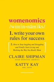 Womenomics - Work Less, Achieve More, Live Better ebook by Claire Shipman, Katherine Kay