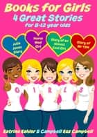 Books for Girls: 4 Great Stories for 8 - 12 Year Olds ebook by Katrina Kahler, B Campbell, K Campbell