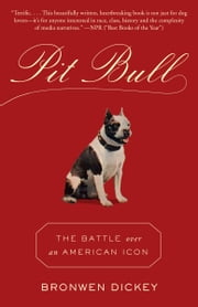 Pit Bull - The Battle over an American Icon ebook by Bronwen Dickey