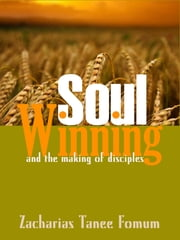 Soul-winning And The Making of Disciples ebook by Zacharias Tanee Fomum