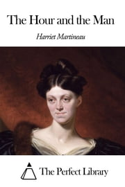 The Hour and the Man ebook by Harriet Martineau