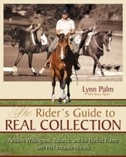 The Rider's Guide to Real Collection - Achieve Willingness, Balance and the Perfect Frame with Performance Horses ebook by Stacy Pigott,Lynn Palm,Jane Savoie