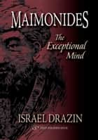 Maimonides: The Exceptional Mind ebook by Israel Drazin
