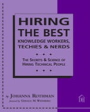 Hiring the Best Knowledge Workers, Techies & Nerds - The Secrets & Science of Hiring Technical People ebook by Johanna Rothman