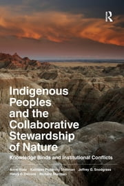 Indigenous Peoples and the Collaborative Stewardship of Nature - Knowledge Binds and Institutional Conflicts ebook by Anne Ross,Kathleen Pickering Sherman,Jeffrey G Snodgrass,Henry D Delcore,Richard Sherman