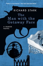 The Man with the Getaway Face - A Parker Novel ebook by Richard Stark