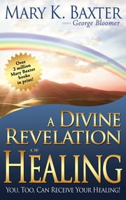 Divine Revelation Of Healing ebook by Mary K. Baxter