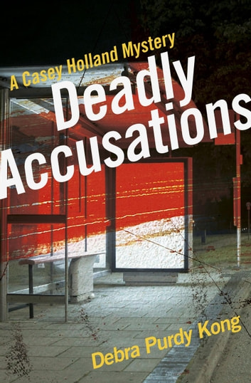 Deadly Accusations - Casey Holland Mysteries, #2 ebook by Debra Purdy Kong