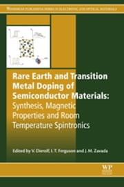Rare Earth and Transition Metal Doping of Semiconductor Materials - Synthesis, Magnetic Properties and Room Temperature Spintronics ebook by Volkmar Dierolf,Ian Ferguson,John M Zavada
