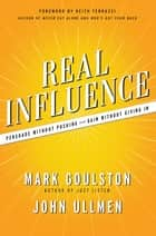 Real Influence - Persuade Without Pushing and Gain Without Giving In ebook by Mark Goulston, Dr. John Ullmen