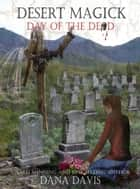 Desert Magick: Day of the Dead [Book 3] ebook by Dana Davis