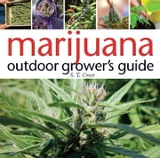 Marijuana Outdoor Grower's Guide ebook by S. T. Oner