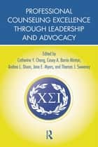 Professional Counseling Excellence through Leadership and Advocacy ebook by Catherine Y. Chang,Andrea L. Dixon,Jane E. Myers,Thomas J. Sweeney,Casey A. Barrio Minton