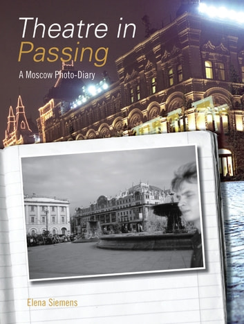Theatre in Passing - A Moscow Photo-Diary ebook by Elena Siemens
