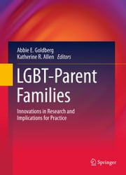 LGBT-Parent Families - Innovations in Research and Implications for Practice ebook by Abbie E. Goldberg,Katherine R. Allen