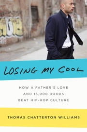 Losing My Cool - Love, Literature, and a Black Man's Escape from the Crowd ebook by Thomas Chatterton Williams