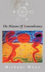 The Plateau of Remembrance ebook by Michael Moon