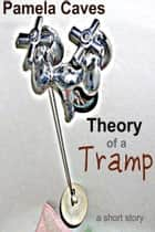 Theory of a Tramp ebook by Pamela Caves