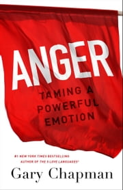 Anger - Taming a Powerful Emotion ebook by Gary D Chapman