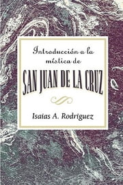 Introduccion a la mistica de San Juan de la Cruz AETH - An Introduction to the Mysticism of St. John of the Cross AETH (Spanish) ebook by Assoc for Hispanic Theological Education