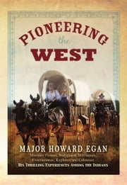 Pioneering the West ebook by Howard Egan,Lee Nelson
