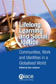 Lifelong Learning and Social Justice: Communities, Work and Identities in a Globalised World ebook by Sue Jackson