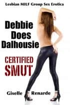 Debbie Does Dalhousie (Lesbian MILF Group Sex Erotica) ebook by Giselle Renarde