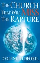 The Church That Will Miss The Rapture ebook by Colene Ledford