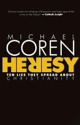 Heresy - Ten Lies They Spread About Christianity ebook by Michael Coren