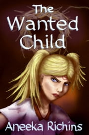 The Wanted Child - Book 1 ebook by Aneeka Richins