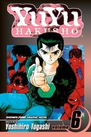 YuYu Hakusho, Vol. 6 - The Dark Tournament ebook by Yoshihiro Togashi,Yoshihiro Togashi