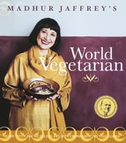 Madhur Jaffrey's World Vegetarian - More Than 650 Meatless Recipes from Around the World ebook by Madhur Jaffrey