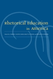 Rhetorical Education In America ebook by Cheryl Jean Glenn,Margaret Mary Lyday,Wendy Beth Sharer,William N. Denman,Thomas P. Miller,Shirley Wilson Logan,Jill Swiencicki,Susan Kates,Rich Lane,Nan Johnson,S. Michael Halloran,Gregory Clark,Sherry Booth,Susan Frisbie,Laura J. Gurak,Jill Swiencicki,Margaret Mary Lyday,Wendy Beth Sharer