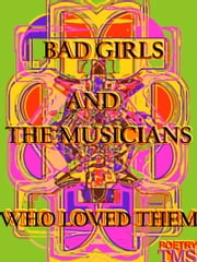 Bad Girls And The Musicians Who Loved Them ebook by TMS