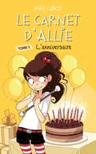 Le carnet d'Allie - L'anniversaire ebook by Meg Cabot