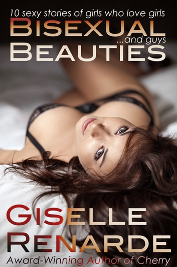 Bisexual Beauties: 10 Sexy Stories of Girls Who Love Girls… and Guys! ebook by Giselle Renarde