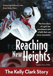 Reaching New Heights - The Kelly Clark Story ebook by Natalie Davis Miller