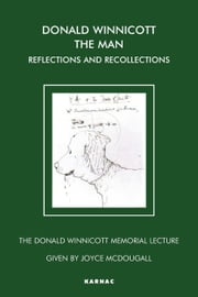 Donald Winnicott The Man: Reflections and Recollections (The Donald Winnicott Memorial Lecture) ebook by McDougall, Joyce